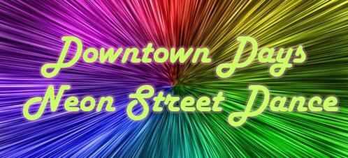 Downtown Days 3rd Annual Neon Street Dance
